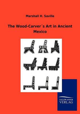 The Wood-Carver S Art in Ancient Mexico (Paperback)