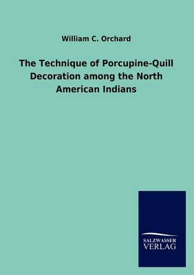 The Technique of Porcupine-Quill Decoration Among the North American Indians (Paperback)