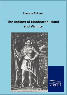 The Indians of Manhattan Island and Vicinity (Paperback)