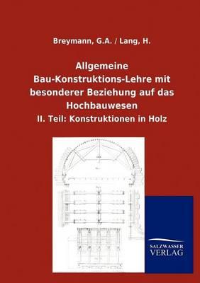 Allgemeine Bau-Konstruktions-Lehre Mit Besonderer Beziehung Auf Das Hochbauwesen (Paperback)