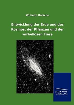 Entwicklung Der Erde Und Des Kosmos, Der Pflanzen Und Der Wirbellosen Tiere (Paperback)