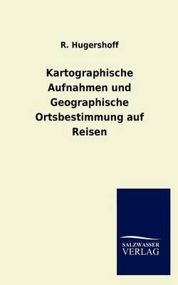 Kartographische Aufnahmen Und Geographische Ortsbestimmung Auf Reisen (Paperback)