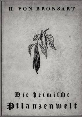Die Heimische Pflanzenwelt (Paperback)