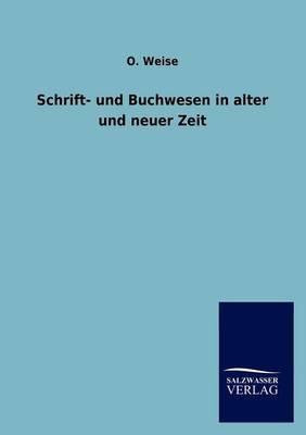 Schrift- Und Buchwesen in Alter Und Neuer Zeit (Paperback)