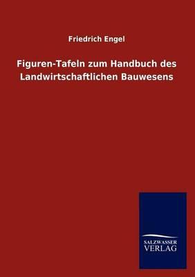 Figuren-Tafeln Zum Handbuch Des Landwirtschaftlichen Bauwesens (Paperback)