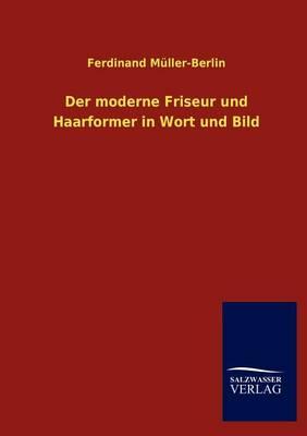 Der Moderne Friseur Und Haarformer in Wort Und Bild (Paperback)