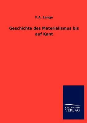 Geschichte Des Materialismus Bis Auf Kant (Paperback)