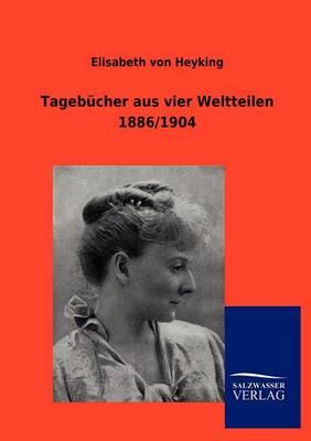 Tageb Cher Aus Vier Weltteilen 1886/1904 (Paperback)