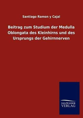 Beitrag Zum Studium Der Medulla Oblongata Des Kleinhirns Und Des Ursprungs Der Gehirnnerven (Paperback)