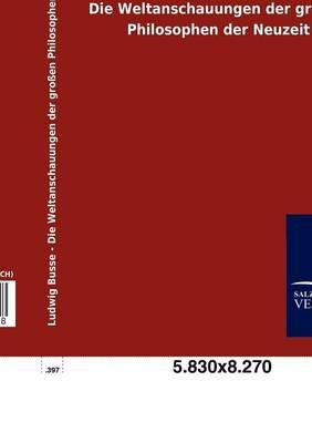 Die Weltanschauungen Der Gro En Philosophen Der Neuzeit (Paperback)
