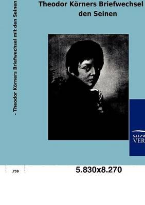 Theodor K Rners Briefwechsel Mit Den Seinen (Paperback)