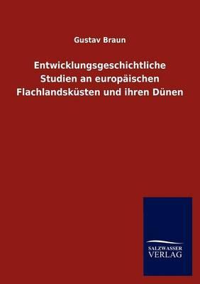 Entwicklungsgeschichtliche Studien an Europ Ischen Flachlandsk Sten Und Ihren D Nen (Paperback)