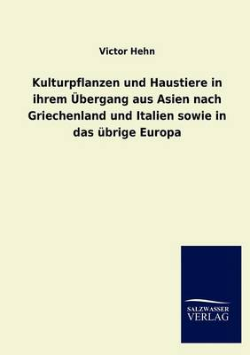 Kulturpflanzen Und Haustiere in Ihrem bergang Aus Asien Nach Griechenland Und Italien Sowie in Das brige Europa (Paperback)