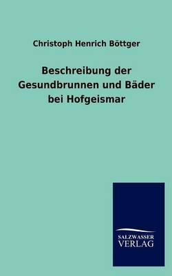 Beschreibung Der Gesundbrunnen Und B Der Bei Hofgeismar (Paperback)