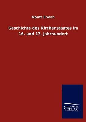 Geschichte Des Kirchenstaates Im 16. Und 17. Jahrhundert (Paperback)