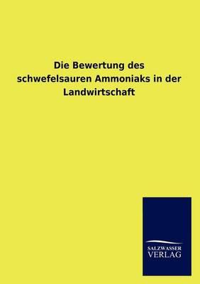 Die Bewertung Des Schwefelsauren Ammoniaks in Der Landwirtschaft (Paperback)