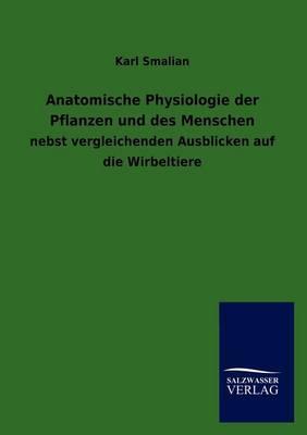 Anatomische Physiologie Der Pflanzen Und Des Menschen (Paperback)