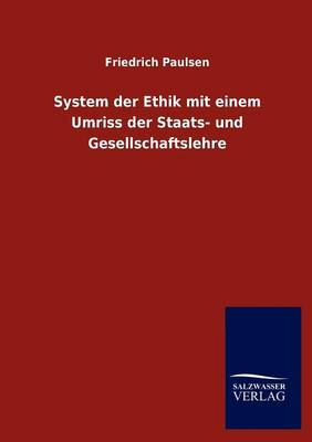 System Der Ethik Mit Einem Umriss Der Staats- Und Gesellschaftslehre (Paperback)