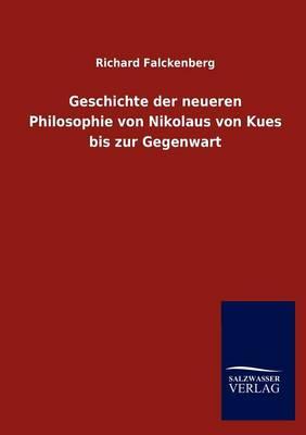 Geschichte Der Neueren Philosophie Von Nikolaus Von Kues Bis Zur Gegenwart (Paperback)