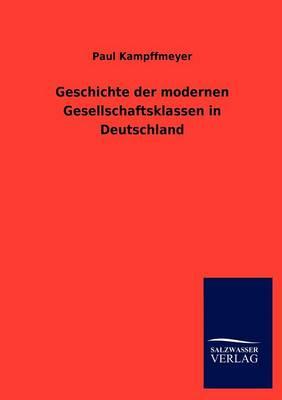 Geschichte Der Modernen Gesellschaftsklassen in Deutschland (Paperback)