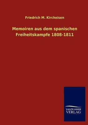 Memoiren Aus Dem Spanischen Freiheitskampfe 1808-1811 (Paperback)