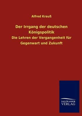Der Irrgang Der Deutschen K Nigspolitik (Paperback)