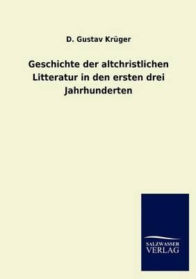 Geschichte Der Altchristlichen Litteratur in Den Ersten Drei Jahrhunderten (Paperback)