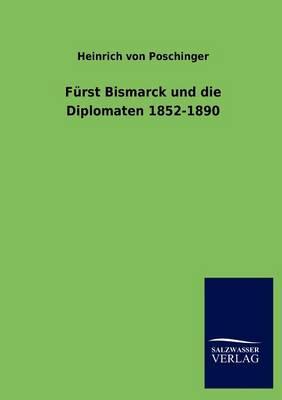 Furst Bismarck Und Die Diplomaten 1852-1890 (Paperback)