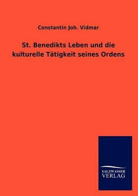St. Benedikts Leben Und Die Kulturelle T Tigkeit Seines Ordens (Paperback)