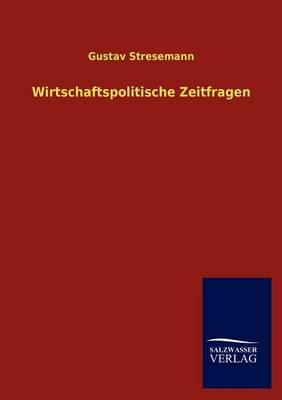 Wirtschaftspolitische Zeitfragen (Paperback)