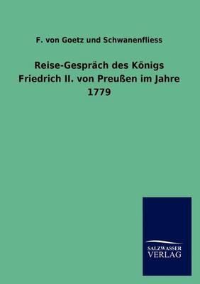 Reise-Gespr Ch Des K Nigs Friedrich II. Von Preu En Im Jahre 1779 (Paperback)