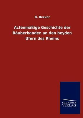 Actenm IGE Geschichte Der R Uberbanden an Den Beyden Ufern Des Rheins (Paperback)