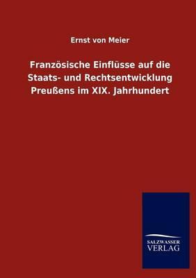 Franz Sische Einfl Sse Auf Die Staats- Und Rechtsentwicklung Preu Ens Im XIX. Jahrhundert (Paperback)