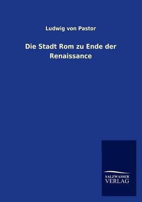 Die Stadt ROM Zu Ende Der Renaissance (Paperback)