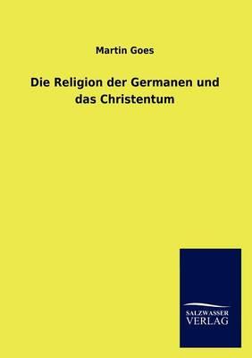 Die Religion Der Germanen Und Das Christentum (Paperback)