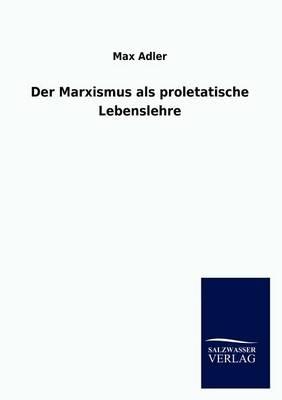 Der Marxismus ALS Proletatische Lebenslehre (Paperback)