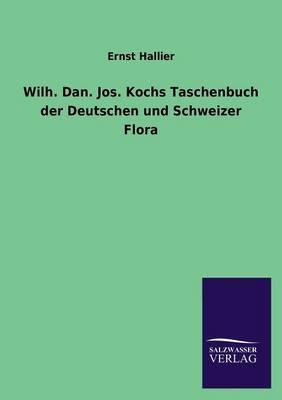 Wilh. Dan. Jos. Kochs Taschenbuch Der Deutschen Und Schweizer Flora (Paperback)