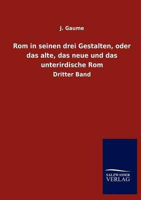 ROM in Seinen Drei Gestalten, Oder Das Alte, Das Neue Und Das Unterirdische ROM (Paperback)
