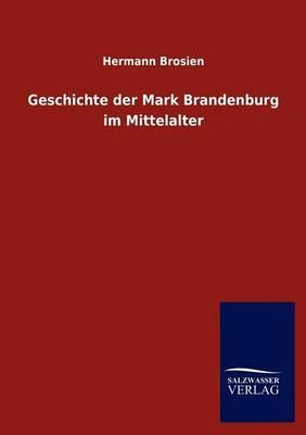 Geschichte Der Mark Brandenburg Im Mittelalter (Paperback)