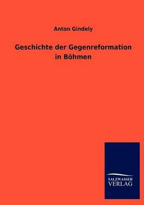 Geschichte Der Gegenreformation in B Hmen (Paperback)