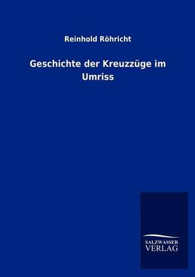 Geschichte Der Kreuzz GE Im Umriss (Paperback)