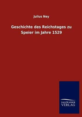 Geschichte Des Reichstages Zu Speier Im Jahre 1529 (Paperback)