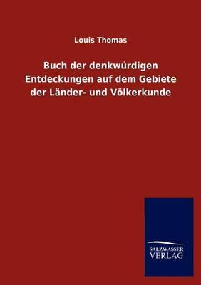 Buch Der Denkw Rdigen Entdeckungen Auf Dem Gebiete Der L Nder- Und V Lkerkunde (Paperback)