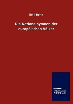Die Nationalhymnen Der Europaischen Voelker (Paperback)