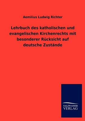 Lehrbuch Des Katholischen Und Evangelischen Kirchenrechts Mit Besonderer R Cksicht Auf Deutsche Zust Nde (Paperback)