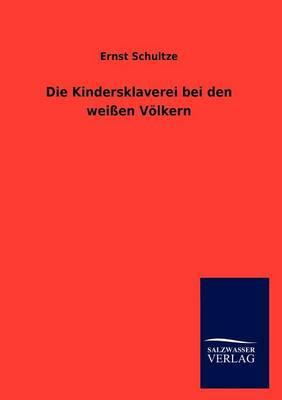 Die Kindersklaverei Bei Den Wei En V Lkern (Paperback)