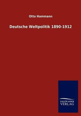 Deutsche Weltpolitik 1890-1912 (Paperback)