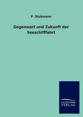 Gegenwart Und Zukunft Der Seeschifffahrt (Paperback)