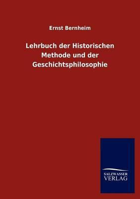 Lehrbuch Der Historischen Methode Und Der Geschichtsphilosophie (Paperback)