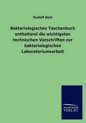 Bakteriologisches Taschenbuch Enthaltend Die Wichtigsten Technischen Vorschriften Zur Bakteriologischen Laboratoriumsarbeit (Paperback)